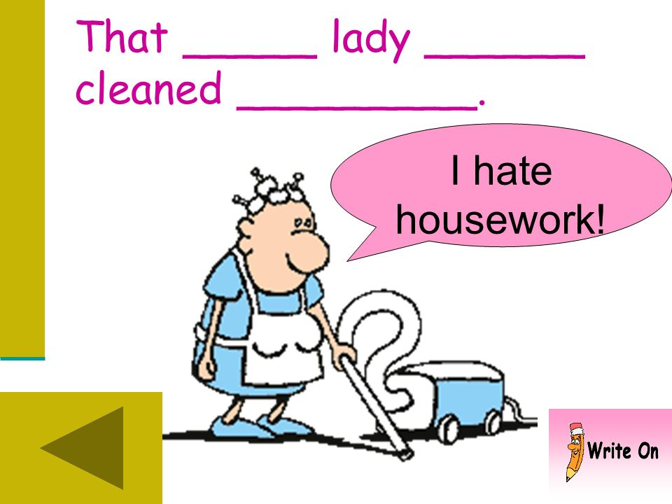That _____ lady ______ cleaned. What did she clean?