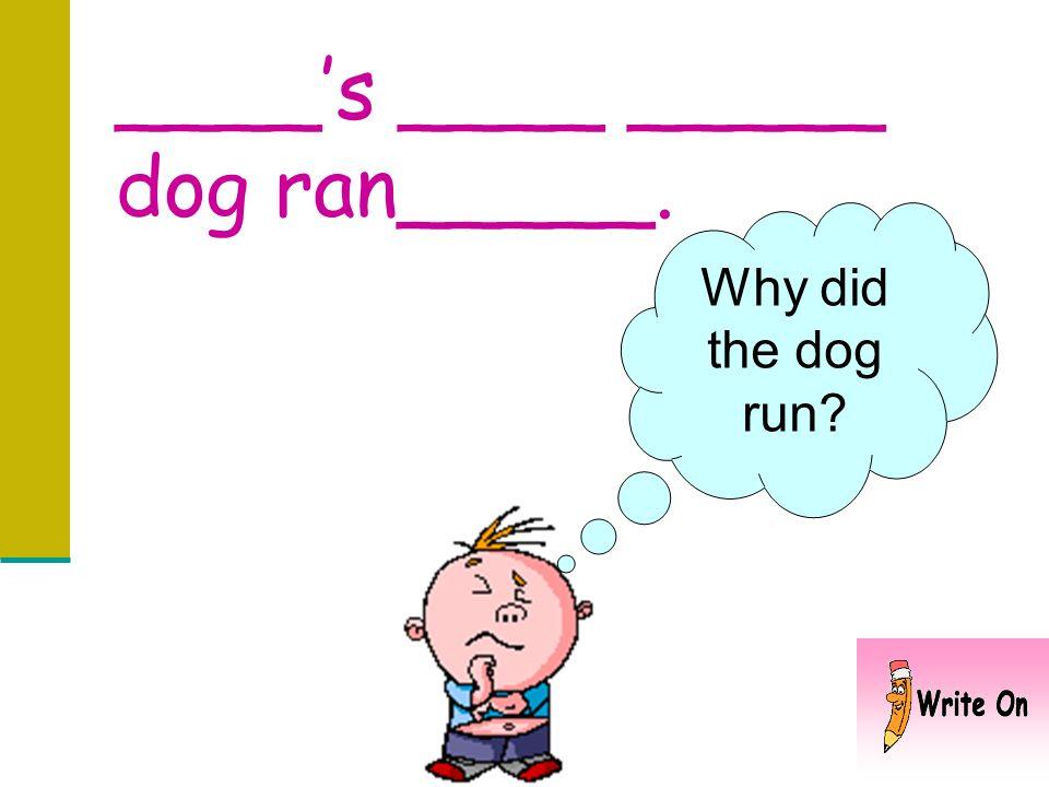 ____s ____ _____ dog ran. Where did the dog run?