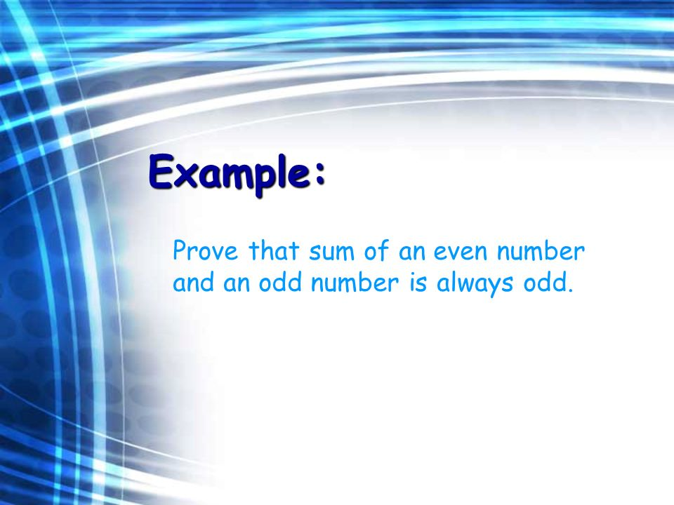 Example: Prove that sum of an even number and an odd number is always odd.