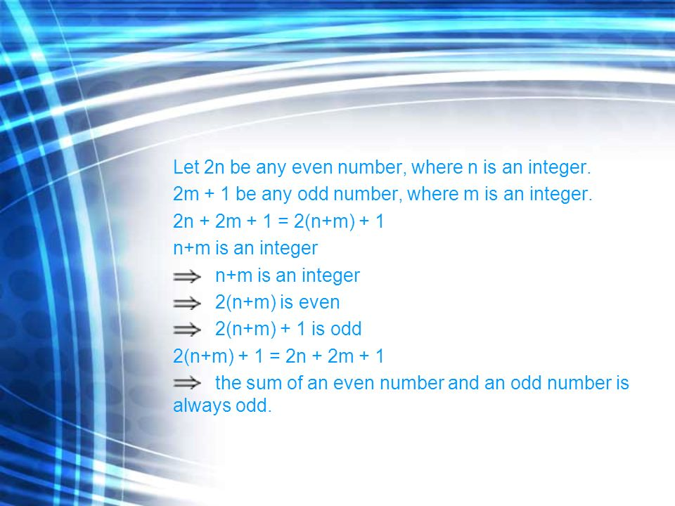 Let 2n be any even number, where n is an integer. 2m + 1 be any odd number, where m is an integer. 2n + 2m + 1 = 2(n+m) + 1 n+m is an integer 2(n+m) i