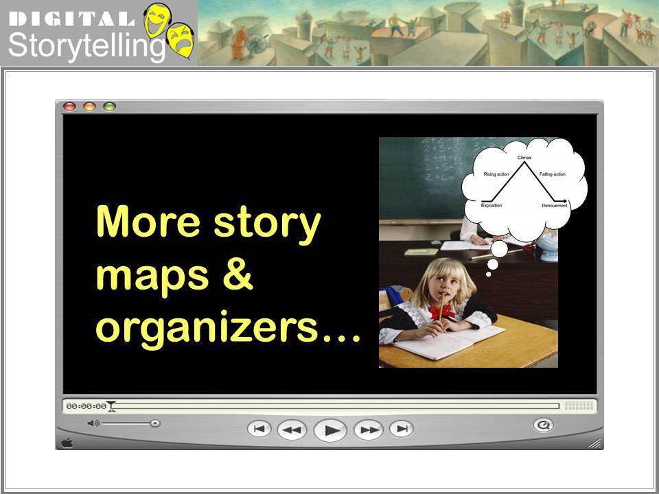 Digital Storytelling More story maps & organizers…
