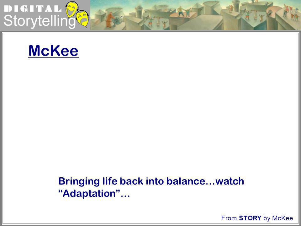 Digital Storytelling McKee From STORY by McKee Bringing life back into balance…watch Adaptation…