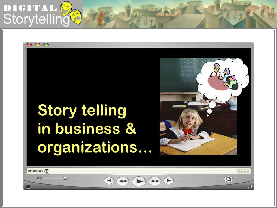 Digital Storytelling Story telling in business & organizations…