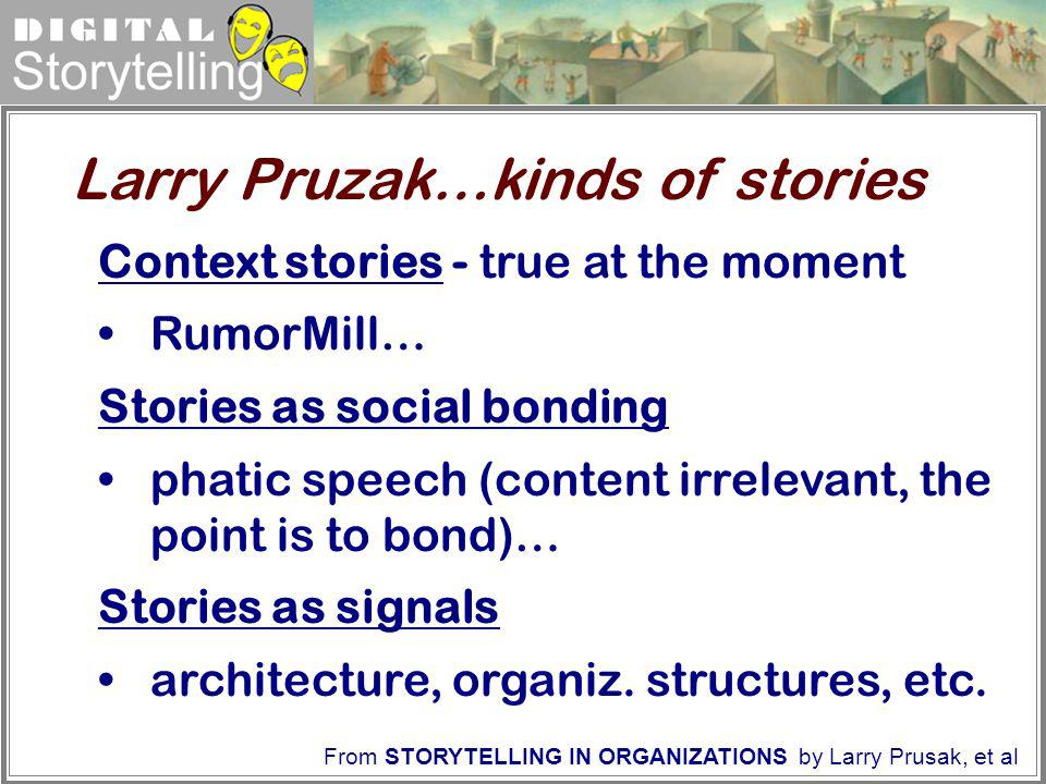 Digital Storytelling Context stories - true at the moment RumorMill… Stories as social bonding phatic speech (content irrelevant, the point is to bond