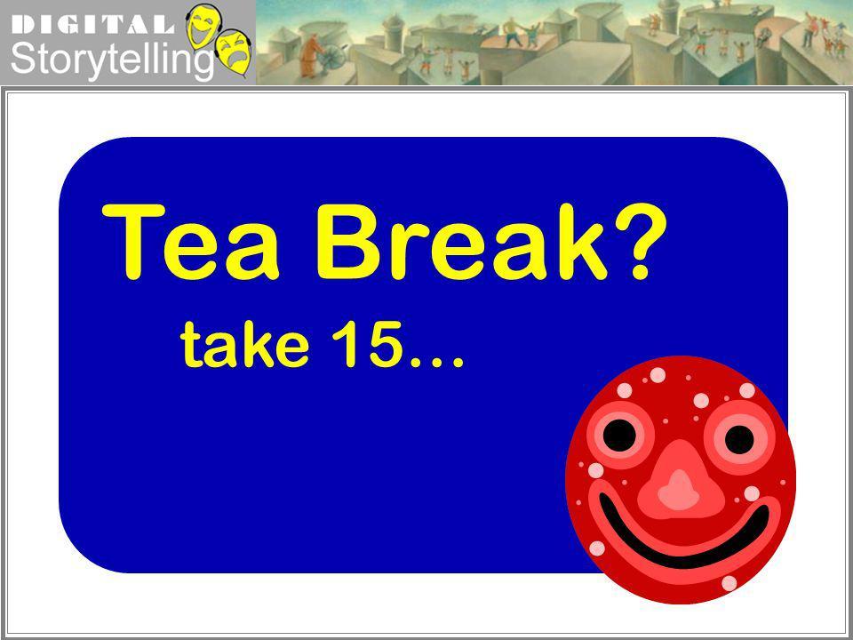 Digital Storytelling Tea Break? take 15…
