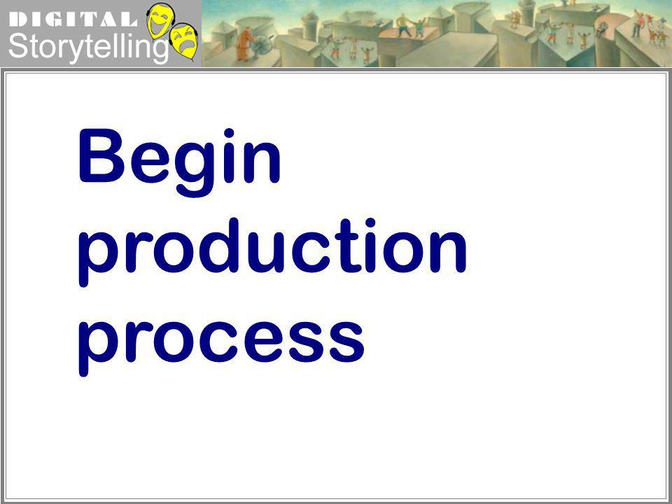 Digital Storytelling Begin production process