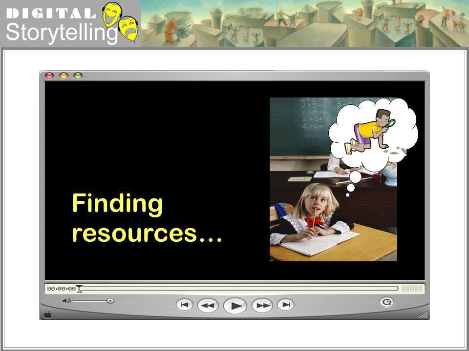 Digital Storytelling Finding resources…