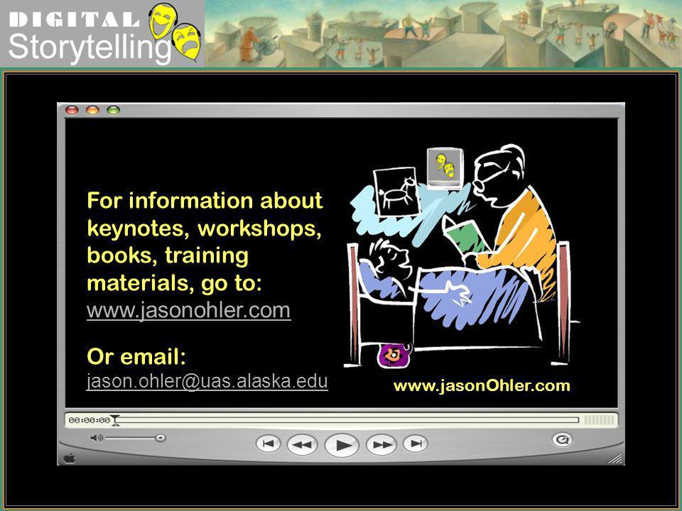 Digital Storytelling For information about keynotes, workshops, books, training materials, go to: www.jasonohler.com www.jasonohler.com Or email: jaso