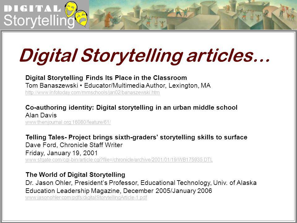 Digital Storytelling Digital Storytelling Finds Its Place in the Classroom Tom Banaszewski Educator/Multimedia Author, Lexington, MA http://www.infoto