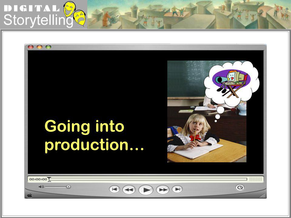 Digital Storytelling Going into production…