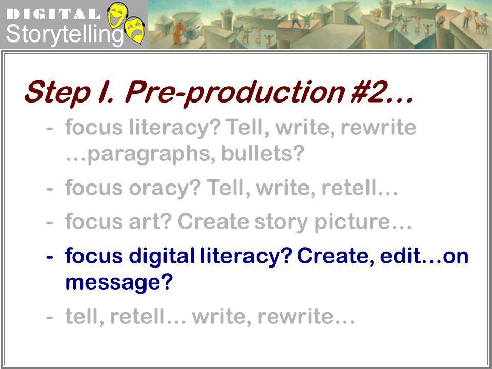 Digital Storytelling -focus literacy? Tell, write, rewrite …paragraphs, bullets? -focus oracy? Tell, write, retell… -focus art? Create story picture…