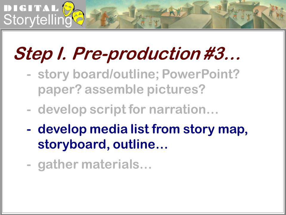 Digital Storytelling -story board/outline; PowerPoint? paper? assemble pictures? -develop script for narration… -develop media list from story map, st