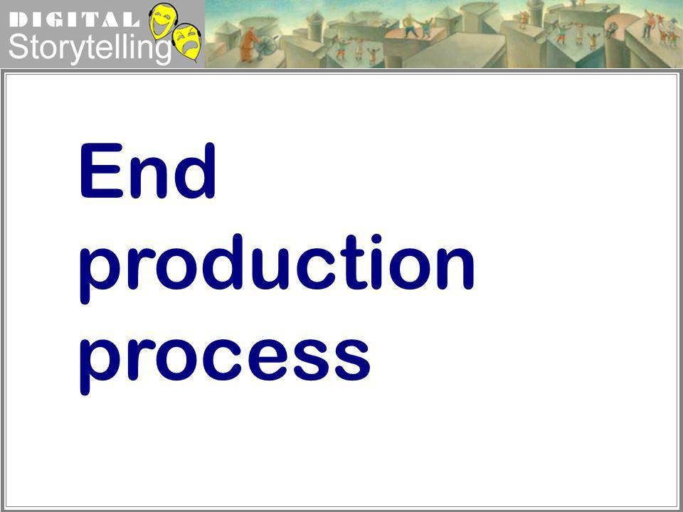 Digital Storytelling End production process