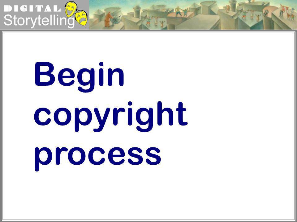 Digital Storytelling Begin copyright process