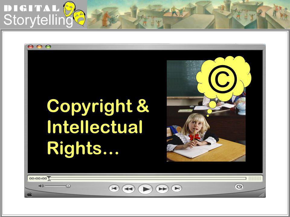 Digital Storytelling Copyright & Intellectual Rights… ©