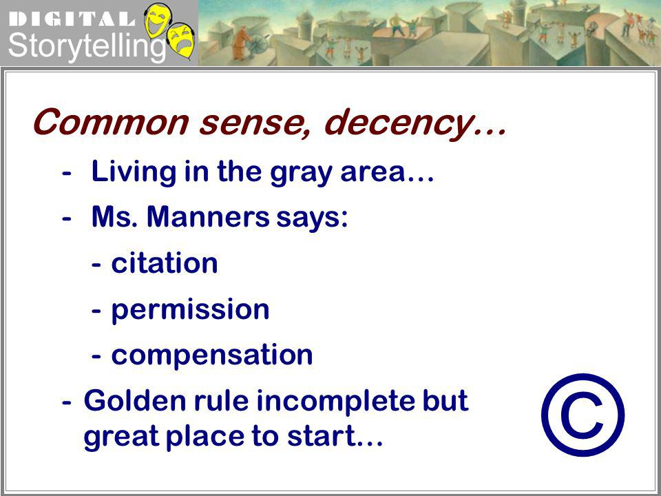 Digital Storytelling - Living in the gray area… - Ms. Manners says: - citation - permission - compensation -Golden rule incomplete but great place to