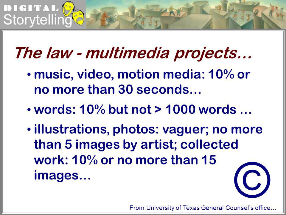Digital Storytelling music, video, motion media: 10% or no more than 30 seconds… words: 10% but not > 1000 words … illustrations, photos: vaguer; no m