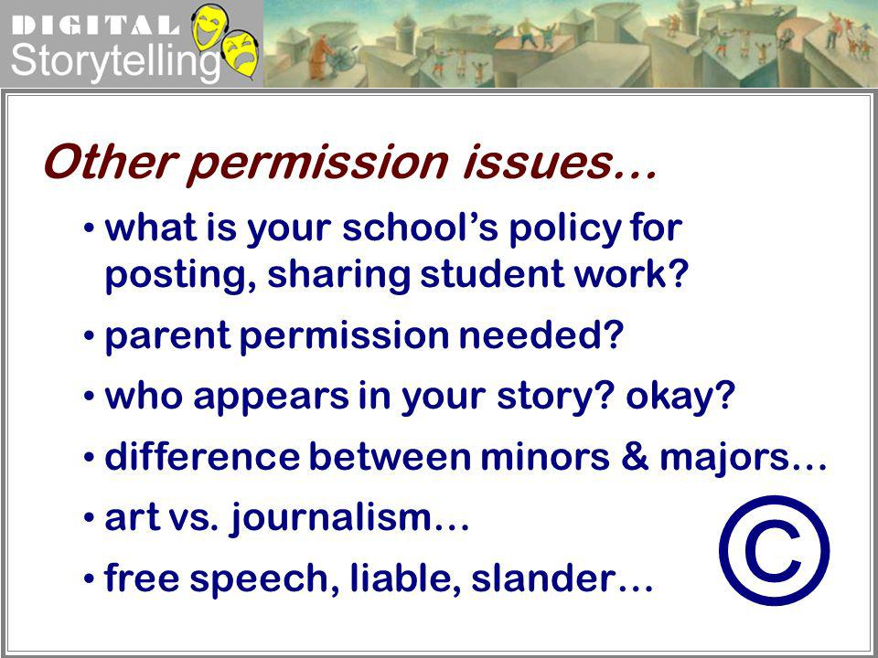 Digital Storytelling what is your schools policy for posting, sharing student work? parent permission needed? who appears in your story? okay? differe