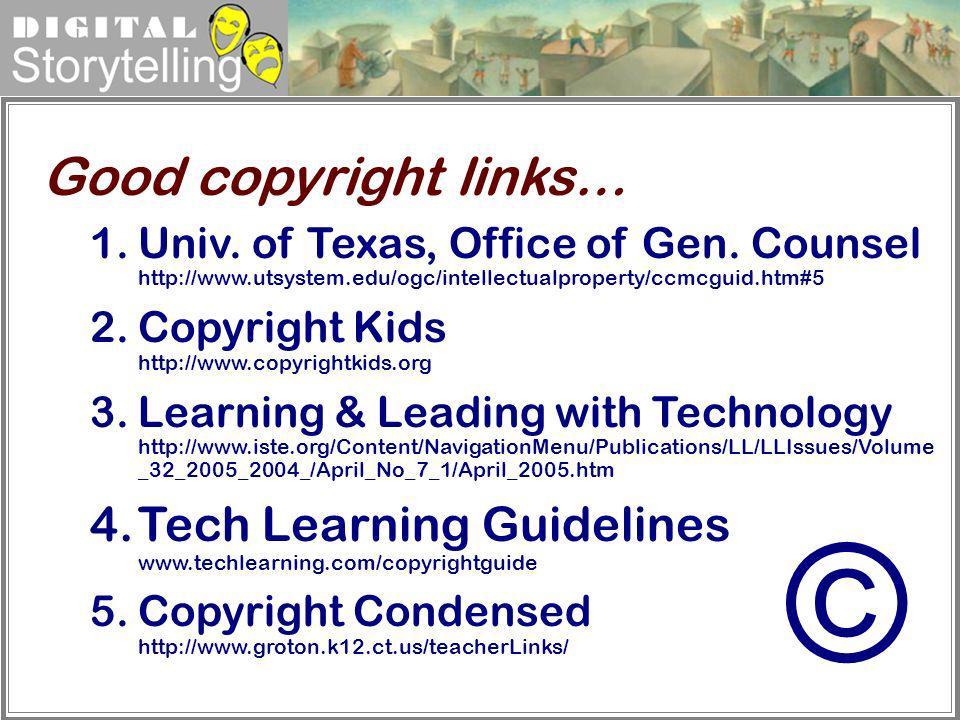 Digital Storytelling 1.Univ. of Texas, Office of Gen. Counsel http://www.utsystem.edu/ogc/intellectualproperty/ccmcguid.htm#5 2.Copyright Kids http://