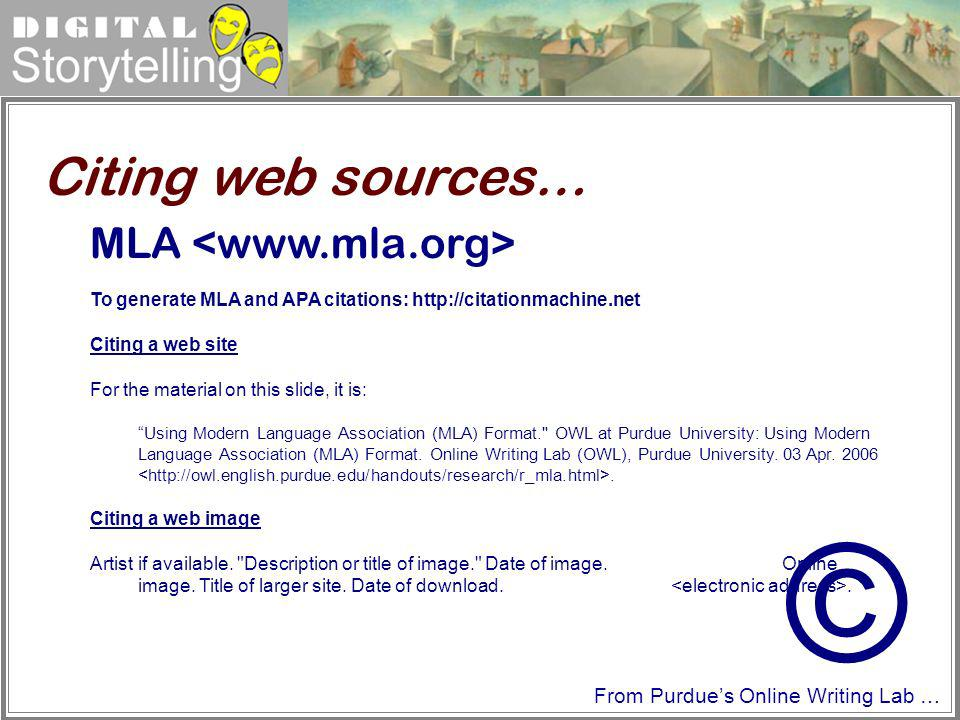 Digital Storytelling MLA To generate MLA and APA citations: http://citationmachine.net Citing a web site For the material on this slide, it is: Using