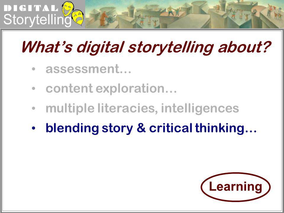 Digital Storytelling assessment… content exploration… multiple literacies, intelligences blending story & critical thinking… Whats digital storytellin