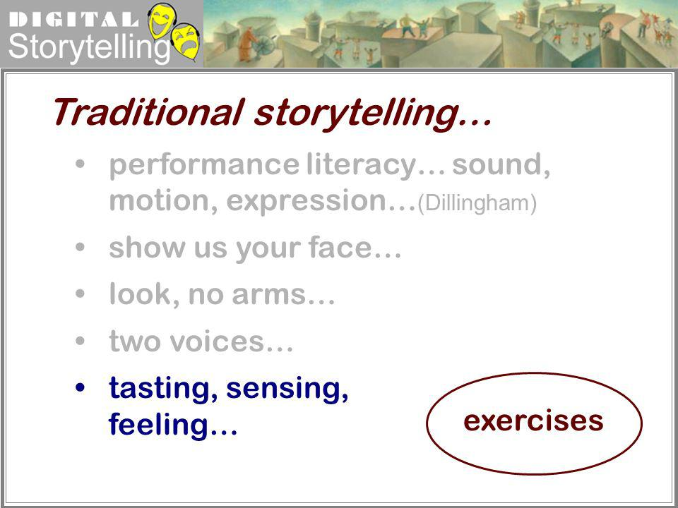 Digital Storytelling performance literacy… sound, motion, expression… (Dillingham) show us your face… look, no arms… two voices… tasting, sensing, fee
