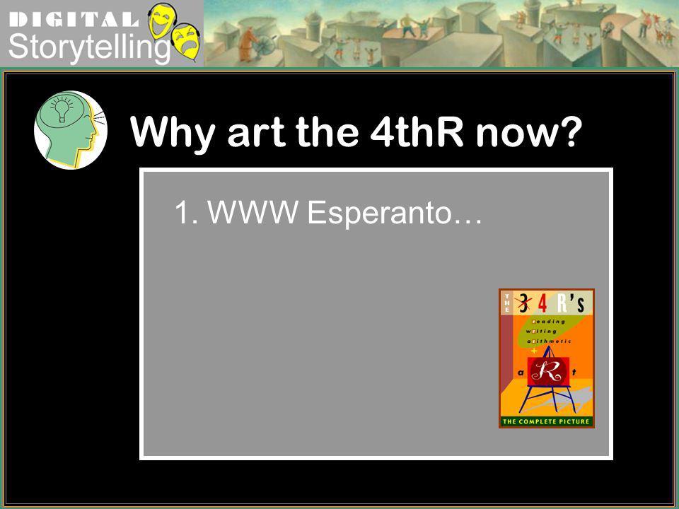 Digital Storytelling Why art the 4thR now? 1.WWW Esperanto…