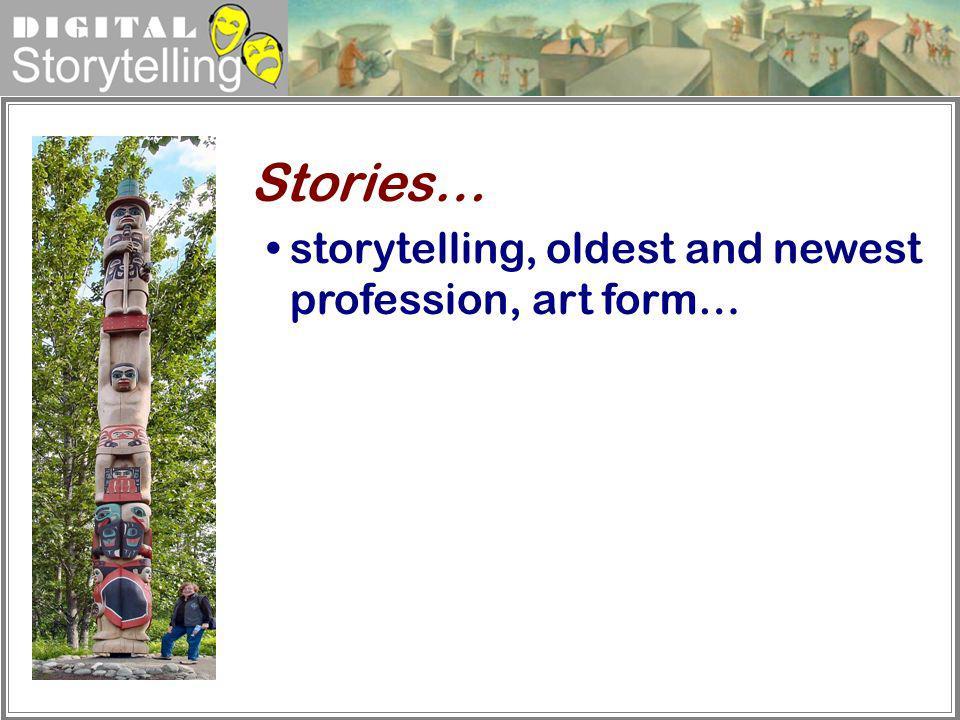 Digital Storytelling storytelling, oldest and newest profession, art form… Stories…