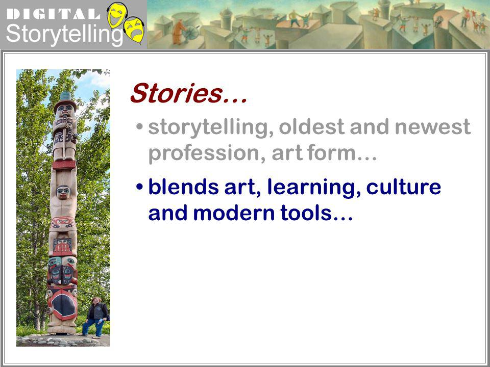 Digital Storytelling storytelling, oldest and newest profession, art form… blends art, learning, culture and modern tools… Stories…