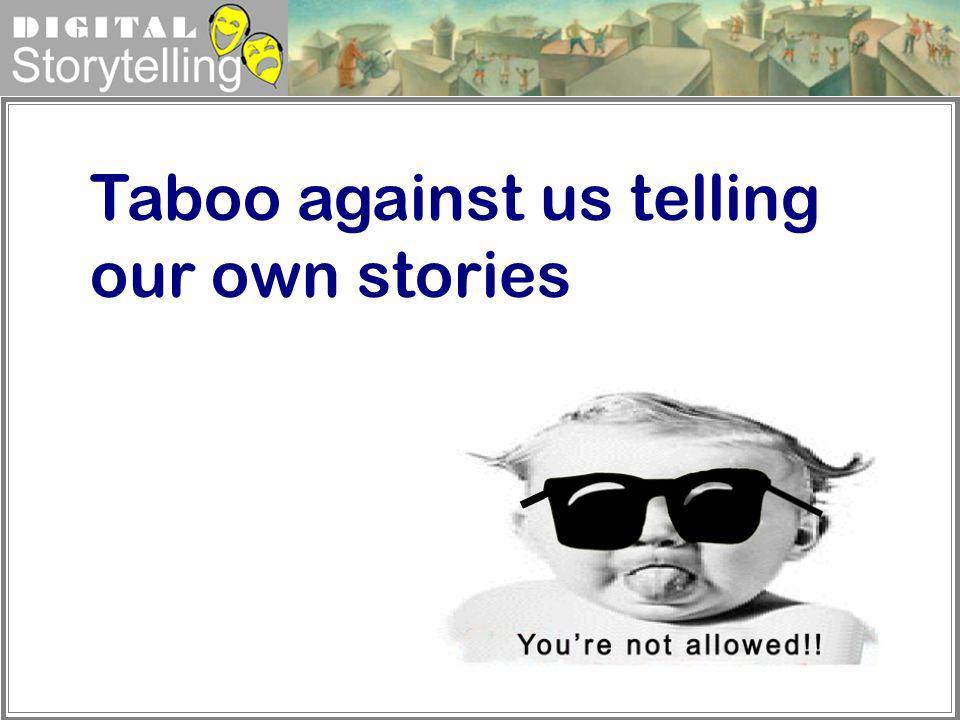 Digital Storytelling Taboo against us telling our own stories