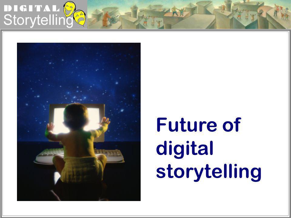 Digital Storytelling Future of digital storytelling