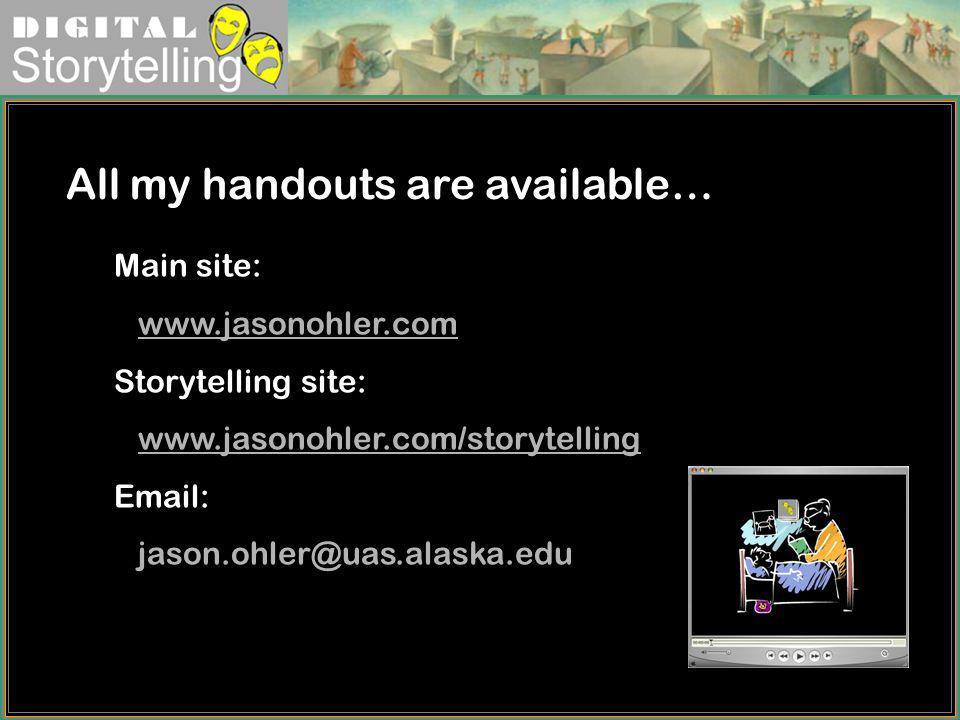 Digital Storytelling Main site: www.jasonohler.com Storytelling site: www.jasonohler.com/storytelling Email: jason.ohler@uas.alaska.edu All my handout