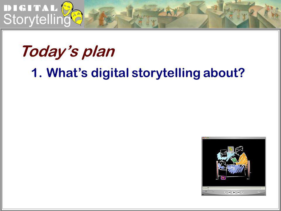 Digital Storytelling 1.Whats digital storytelling about? Todays plan