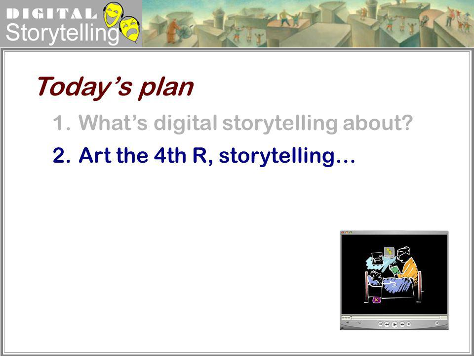 Digital Storytelling 1.Whats digital storytelling about? 2.Art the 4th R, storytelling… Todays plan