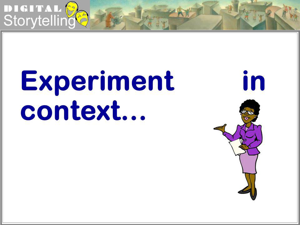 Digital Storytelling Experiment in context…