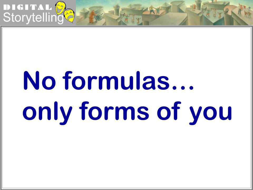 Digital Storytelling No formulas… only forms of you