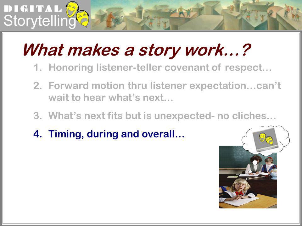 Digital Storytelling 1.Honoring listener-teller covenant of respect… 2.Forward motion thru listener expectation…cant wait to hear whats next… 3.Whats