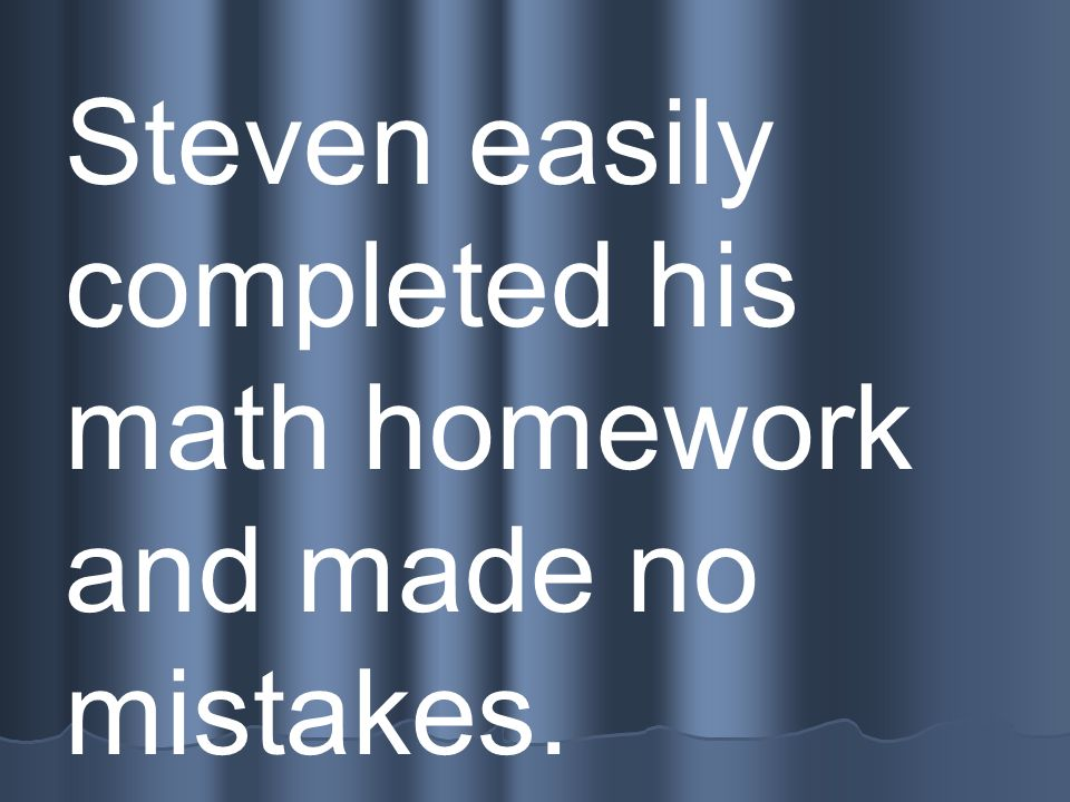 Steven easily completed his math homework and made no mistakes.