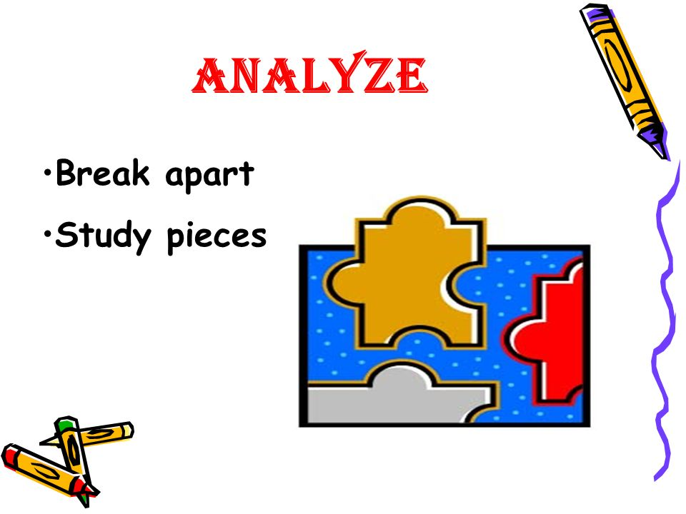 ANALYZE Break apart Study pieces