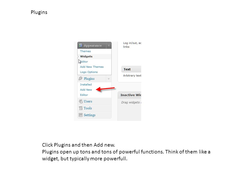 Plugins Click Plugins and then Add new. Plugins open up tons and tons of powerful functions. Think of them like a widget, but typically more powerfull