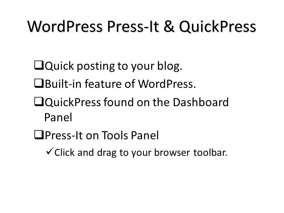 WordPress Press-It & QuickPress Quick posting to your blog.