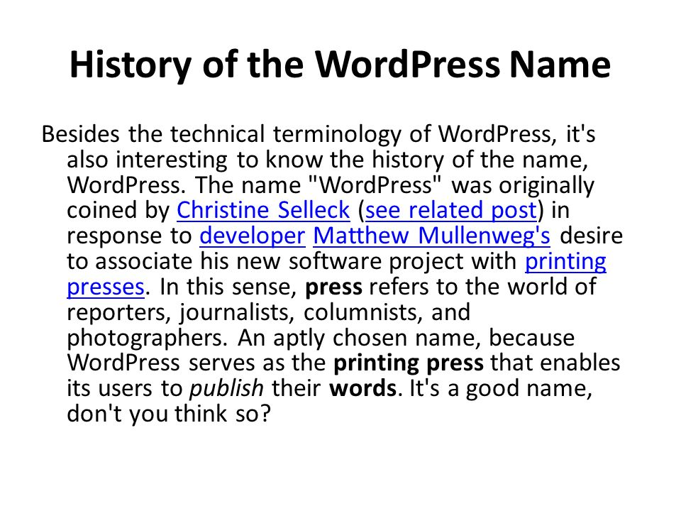 History of the WordPress Name Besides the technical terminology of WordPress, it s also interesting to know the history of the name, WordPress.