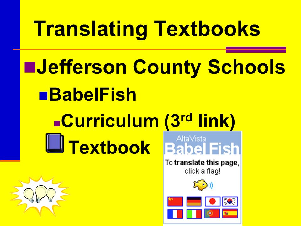 Translating Textbooks Jefferson County Schools BabelFish Curriculum (3 rd link) Textbook