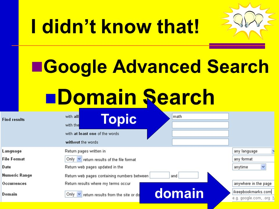 I didnt know that! Google Advanced Search Domain Search Topic domain