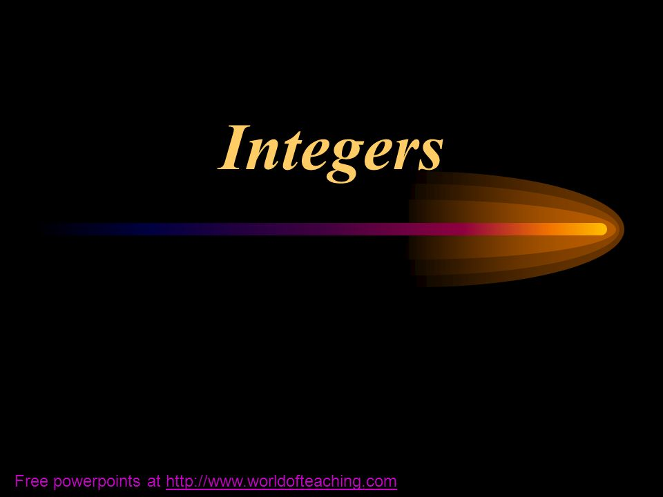 Integers Free powerpoints at http://www.worldofteaching.comhttp://www.worldofteaching.com