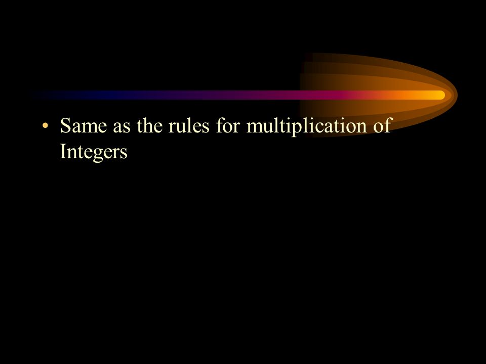 Same as the rules for multiplication of Integers