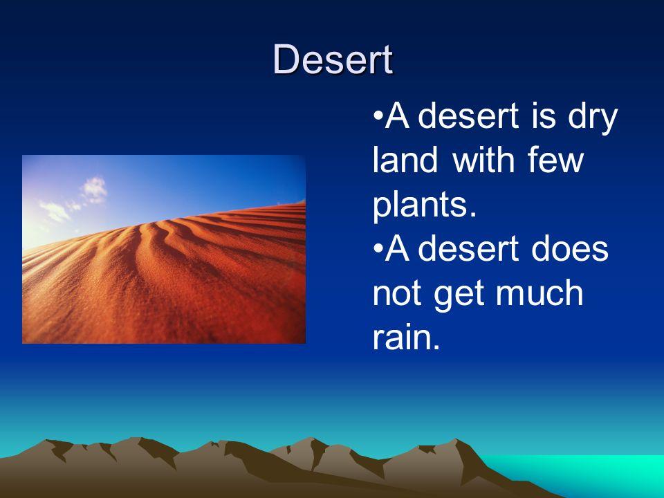 Desert A desert is dry land with few plants. A desert does not get much rain.