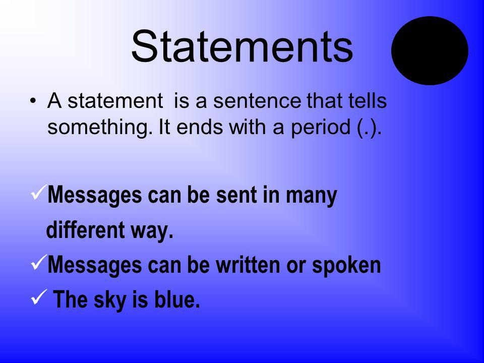 Statements A statement is a sentence that tells something.