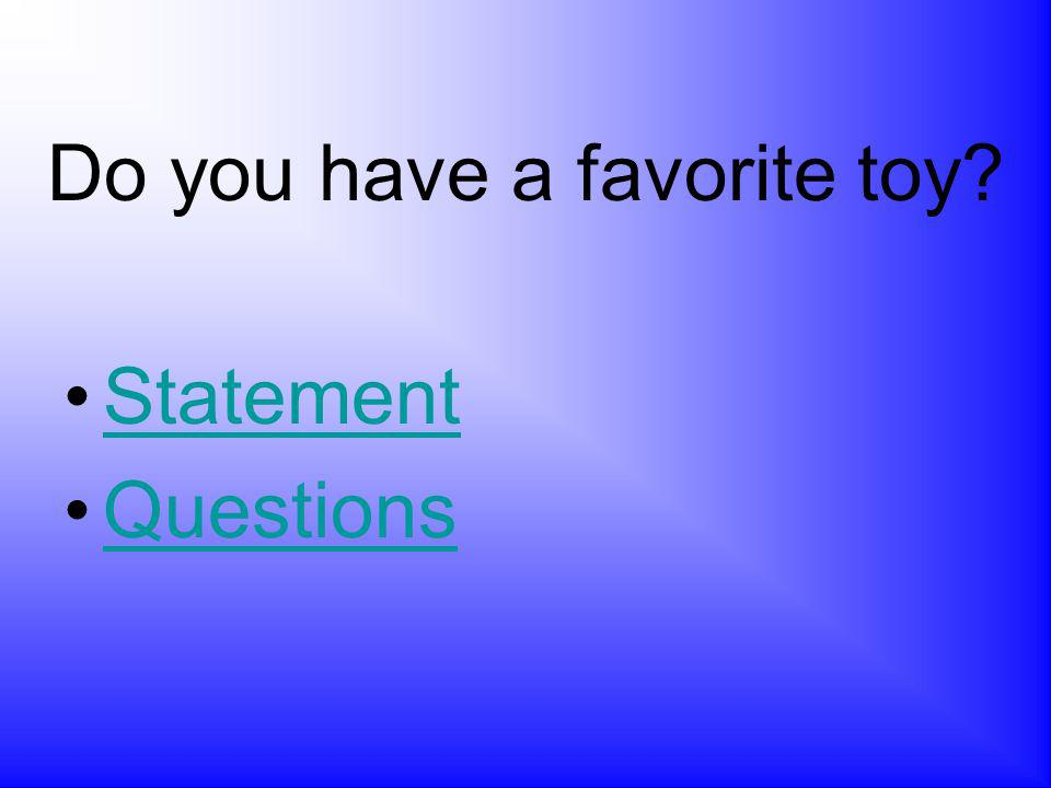 Do you have a favorite toy? Statement Questions