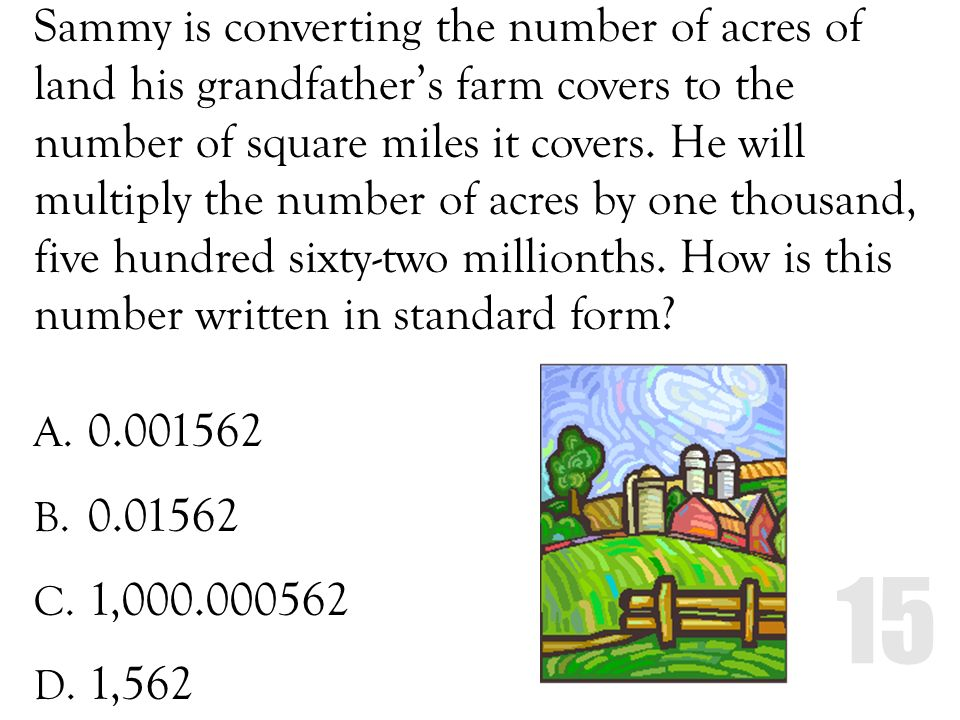 Sammy is converting the number of acres of land his grandfathers farm covers to the number of square miles it covers. He will multiply the number of a